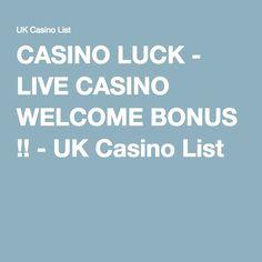 CASINO LUCK - LIVE CASINO WELCOME BONUS !! - UK Casino List