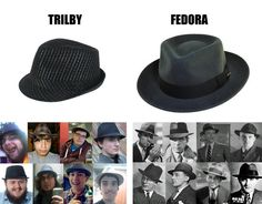 Let's get something straight: Trilby VS Fedora. Note: it is possible to look very manly in a trilby, you just have to look very manly to begin with.