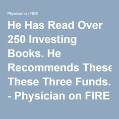 He Has Read Over 250 Investing Books. He Recommends These Three Funds. - Physician on FIRE