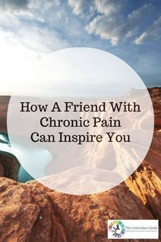 How A Friend With Chronic Pain Can Inspire You | Things You Can Learn From Someone With A Chronic Illness