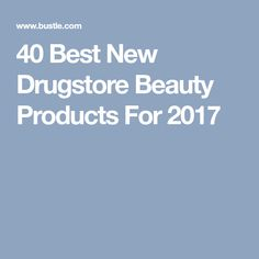 40 Best New Drugstore Beauty Products For 2017