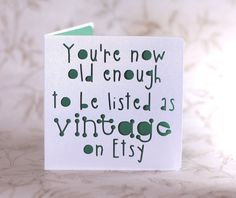 You're now old enough to be listed as vintage on Etsy, a paper cut card for Etsy buyers, sellers and lovers all things handmade by ParadisePapercraft on Etsy