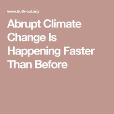 "Abrupt Climate Change Is Happening Faster Than Before - sobering times indeed. The big question is when will enough ""in power"" accept the evidence? Clearly the public must demand our leaders set Climate Change as a priority."