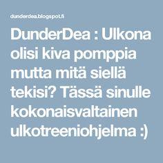 DunderDea : Ulkona olisi kiva pomppia mutta mitä siellä tekisi? Tässä sinulle kokonaisvaltainen ulkotreeniohjelma  :)