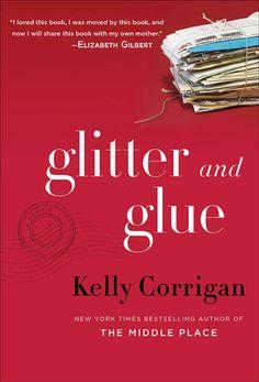 GLITTER AND GLUE Kelly Corrigan