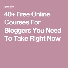 40+ Free Online Courses For Bloggers You Need To Take Right Now