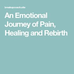 An Emotional Journey of Pain, Healing and Rebirth