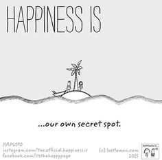 Happiness is our own secret spot.