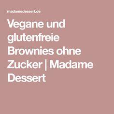 Vegane und glutenfreie Brownies ohne Zucker   Madame Dessert