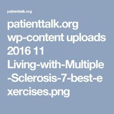 patienttalk.org wp-content uploads 2016 11 Living-with-Multiple-Sclerosis-7-best-exercises.png