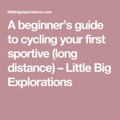 A beginner's guide to cycling your first sportive (long distance) – Little Big Explorations