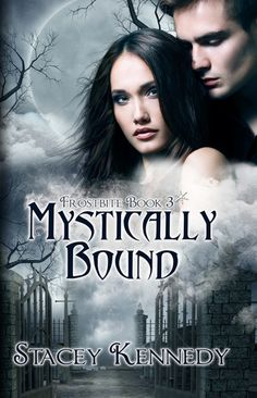 Mystically Bound by Stacey Kennedy | Frostbite, BK#3 | Release Date: January 31, 2013 | E-Book | www.staceykennedy.com | Urban Fantasy #paranormal