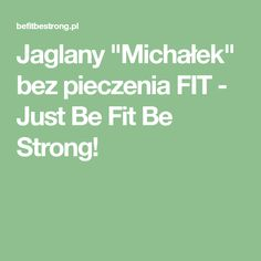 "Jaglany ""Michałek"" bez pieczenia FIT - Just Be Fit Be Strong!"