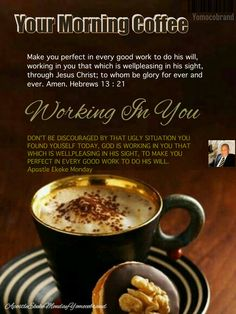 Your Morning Coffee : Don't Be Discourage, God Is Working In You That Which Is Wellpleasing In His Sight.