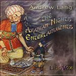 The Arabian Nights Entertainments.  by Andrew Lang.  read by various.  year 3.5