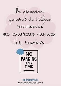 La dirección general de tráfico recomienda: No aparcar nunca tus sueños.