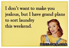 No laundry done this weekend....I better get that done before bed ;)