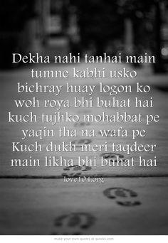 Dekha nahi tanhai main tumne kabhi usko bichray huay logon ko woh roya bhi buhat hai kuch tujhko mohabbat pe yaqin tha na wafa pe Kuch dukh meri taqdeer main likha bhi buhat hai
