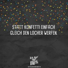 Statt Konfetti einfach gleich den Locher werfen Visual Statements®️️️️ Instead of confetti just throw the hole punch. Sayings / Quotes / Quotes / Ichhörnurmimimi / witty / funny / sarcasm / friendship / relationship / irony Funny Positive Quotes, Motivation Positive, Sarcastic Quotes, Funny Quotes, Gym Motivation, Status Quotes, New Quotes, Words Quotes, Letters Of Note