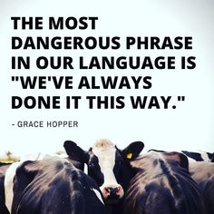 """The most dangerous phrase in our language is """"We've always done it this way."""" - Grace Hopper Just because we've always done something, doesn't mean it's right. Great Quotes, Quotes To Live By, Me Quotes, Inspirational Quotes, Change The World Quotes, Mantra, Mercy For Animals, Vegan Facts, Vegan Quotes"""