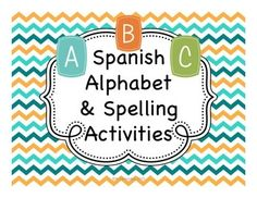 activities for teaching beginning students to pronounce and spell with the letters of the spanish alphabet