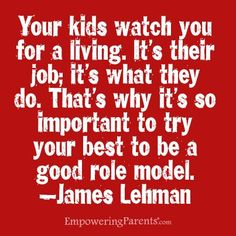 Your kids watch you for a living. That's why its so important to try your best to be a good role model. (scheduled via http://www.tailwindapp.com?utm_source=pinterest&utm_medium=twpin&utm_content=post1050735&utm_campaign=scheduler_attribution)
