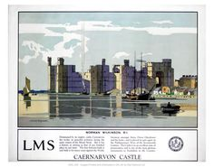 Poster produced by London Midland Scottish Railway LMS in 1929 promoting rail services to Caernarvon Castle in Wales Built by Edward I it Famous Marines, Castles In Wales, British Travel, Travel Uk, Railway Posters, Posters Uk, Train Posters, National Railway Museum, Fine Art Prints