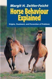 Horse Behaviour Explained: Origins, Treatment and Prevention of Problems