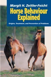 Horse Behaviour Explained: Origins, Treatment and Prevention of Problems