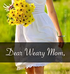 Dear Weary Mom, {He'd trade everything for you}