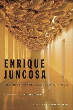 Enrique Juncosa: The Irish Years Selected Writings - Irish Art & Artists - Art & Photography - Books Colm Toibin, Photography Books, Irish Art, Writings, The Selection, Chandelier, Ceiling Lights, Artists, Artist