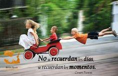 No se recuerdan los días, se recuerdan los momentos.