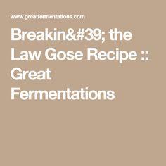 Breakin' the Law Gose Recipe :: Great Fermentations