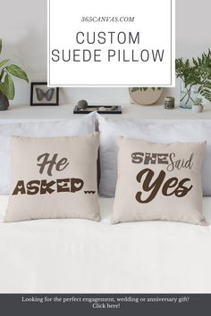 "This comfy ""He Asked She Said Yes"" suede pillow makes the perfect gift to celebrate a wedding, anniversary or engagement, and more! Made of a soft cream material, the subtle shades of these cushions will accentuate any space. #heaskedshesaidyes #suedepillow #personalizedgift #wedding #engagement #anniversary #gift #shesaidyes #365canvas"