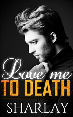 Love Me To Death Sharlay Publication date: February 2016 Genres: New Adult, Romance