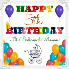 Happy birthday, Fit Bottomed Mamas!