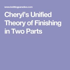 Cheryl's Unified Theory of Finishing in Two Parts