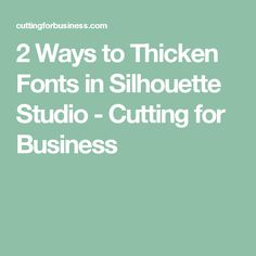 2 Ways to Thicken Fonts in Silhouette Studio - Cutting for Business