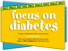 This interactive diabetes program on the Family and Consumer Sciences Diabetes web page provides diabetes self-management knowledge and skills about meal planning, medications, physical activity, blood glucose monitoring, prevention of diabetic complications, and the emotional adjustment to diabetes.