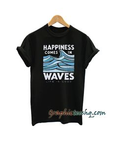 16fe6567 Happiness Comes In Waves tee shirt for adult men and women.It feels soft