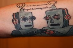 This Tattoo is definitely my favorite. If you're not Familiar with The Get Up Kids they are my favorite band. These robots are from the album Something to Write Home About and the lyrics are from my favorite song, Overdue on the album On a Wire.