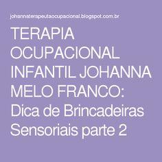 TERAPIA OCUPACIONAL INFANTIL JOHANNA MELO FRANCO: Dica de Brincadeiras Sensoriais parte 2