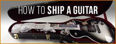 Learn how to best pack a Guitar when shipping it via UPS, FedEx, USPS, DHL, or any other carrier.