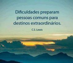 <p></p><p>Dificuldades preparam pessoas comuns para destinos extraordinários. (C.S Lewis)</p>