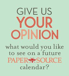 "Visit our ""give us your oPINion"" board to vote. Then, tell us what you'd like to see in future calendar designs by commenting below."