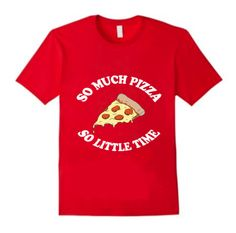 """So much pizza, so little time"""" T shirt - MooFlip"""