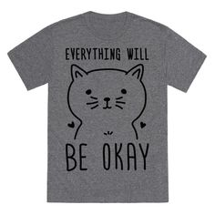 "Sometimes you just have to remember and remind others that ""Everything Will Be Okay"" so why not show them with this cute optimistic cat design? Perfect for an optimist, cat lover, cat lady, cat owner, cat enthusiast, being optimistic and spreading positivity!"