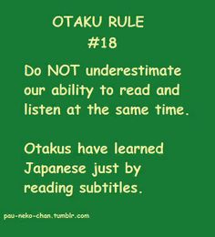 Otaku Rule Otakus have learned Japanese just by reading subtitles. -- I wouldn't say that I know a lot of Japanese from anime, but I do know a little word now and then. Otaku Issues, I Love Anime, All Anime, Anime Stuff, Otaku Anime, Anime Nerd, Geek Love Quotes, Fandoms, Manga Anime