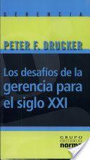 Los desafíos de la gerencia para el siglo XXI - Peter Drucker