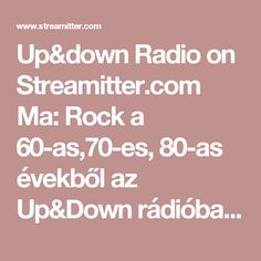 Up&down Radio on Streamitter.com Ma: Rock a 60-as,70-es, 80-as évekből az Up&Down rádióban. Today:Rock of the 60' 70' 80' years in the Up& Down radio